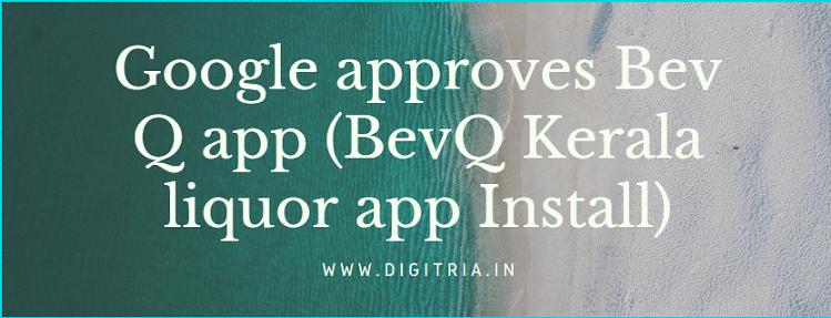 Google approves Bev Q app (BevQ Kerala liquor app